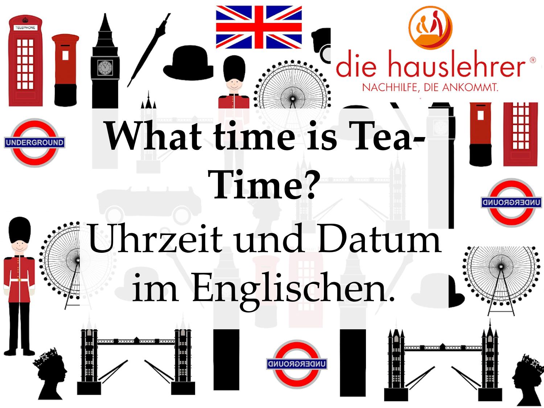 What time ist Tea Time   die hauslehrer